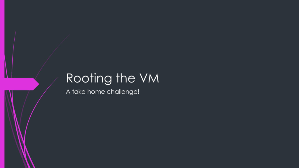 Rooting the VM A take home challenge!