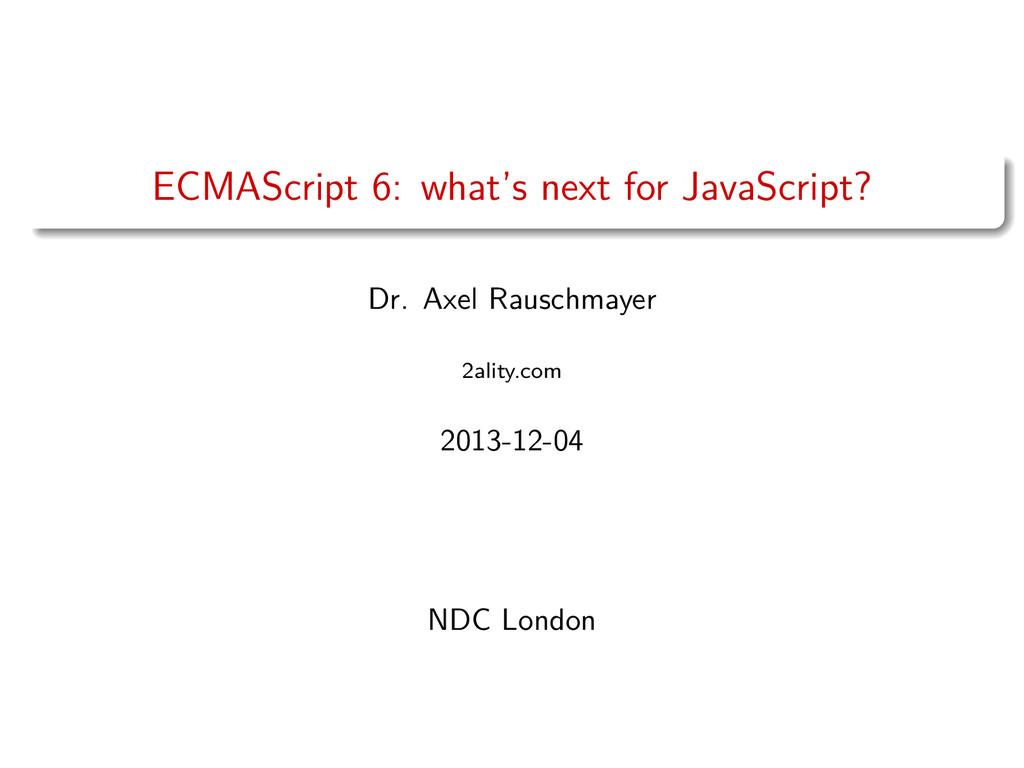 ECMAScript 6: what's next for JavaScript? Dr. A...