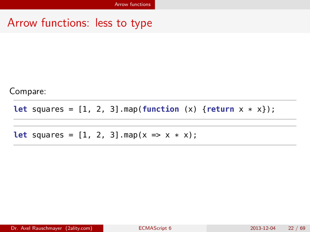 Arrow functions Arrow functions: less to type C...