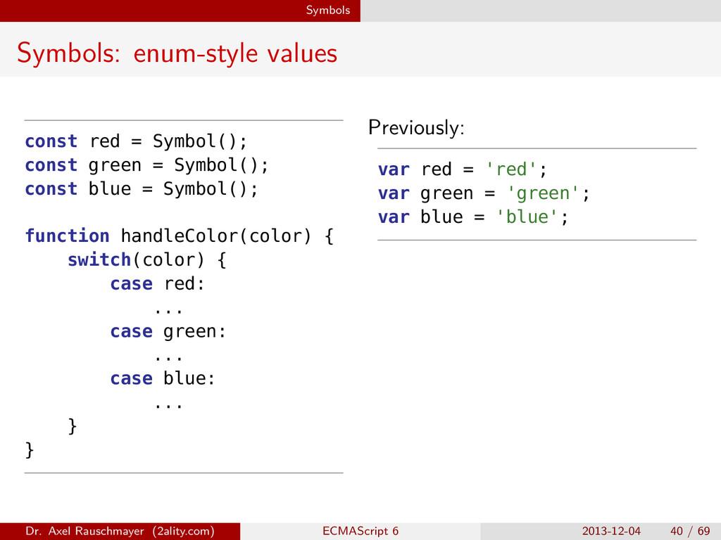 Symbols Symbols: enum-style values const red = ...