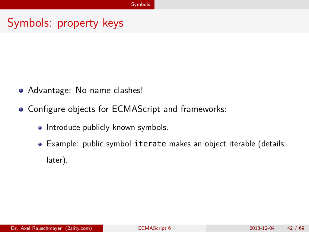 Symbols Symbols: property keys Advantage: No na...