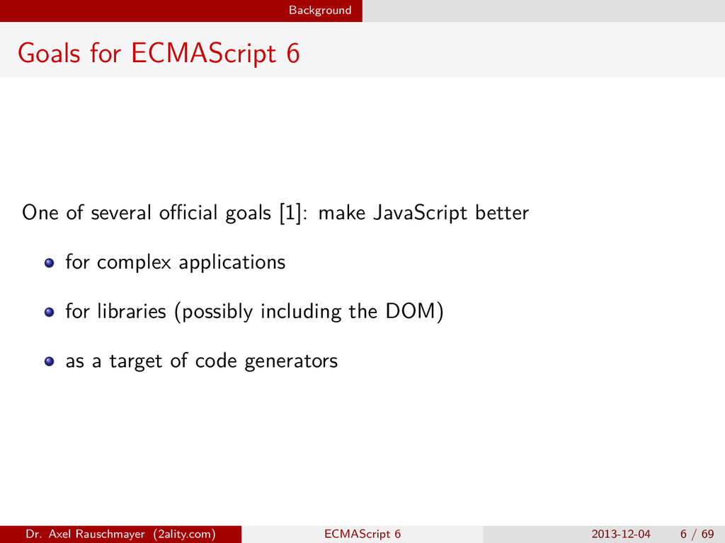 Background Goals for ECMAScript 6 One of severa...