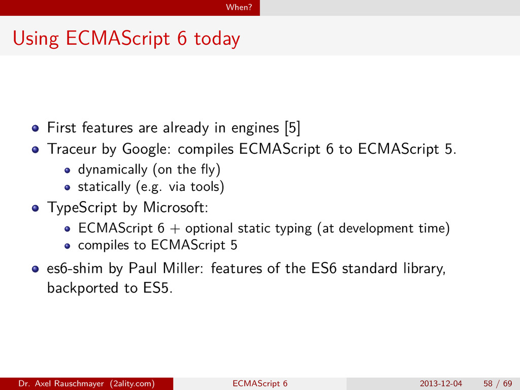 When? Using ECMAScript 6 today First features a...