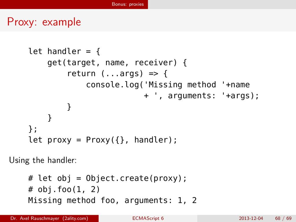 Bonus: proxies Proxy: example let handler = { g...
