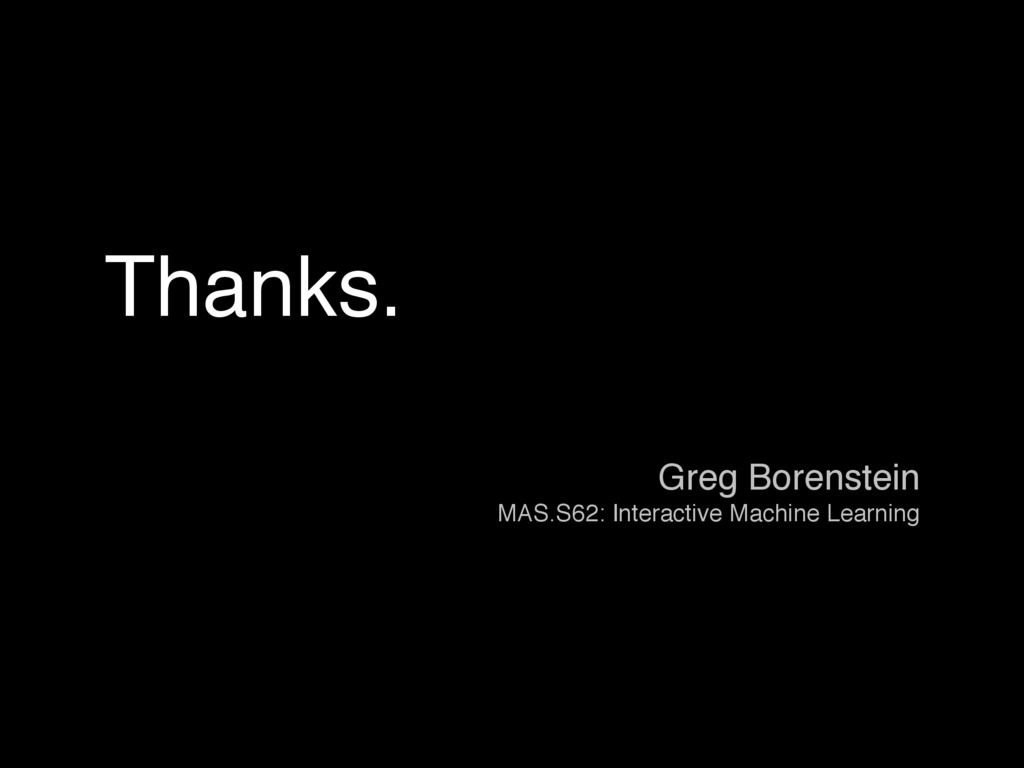 Thanks. Greg Borenstein MAS.S62: Interactive Ma...