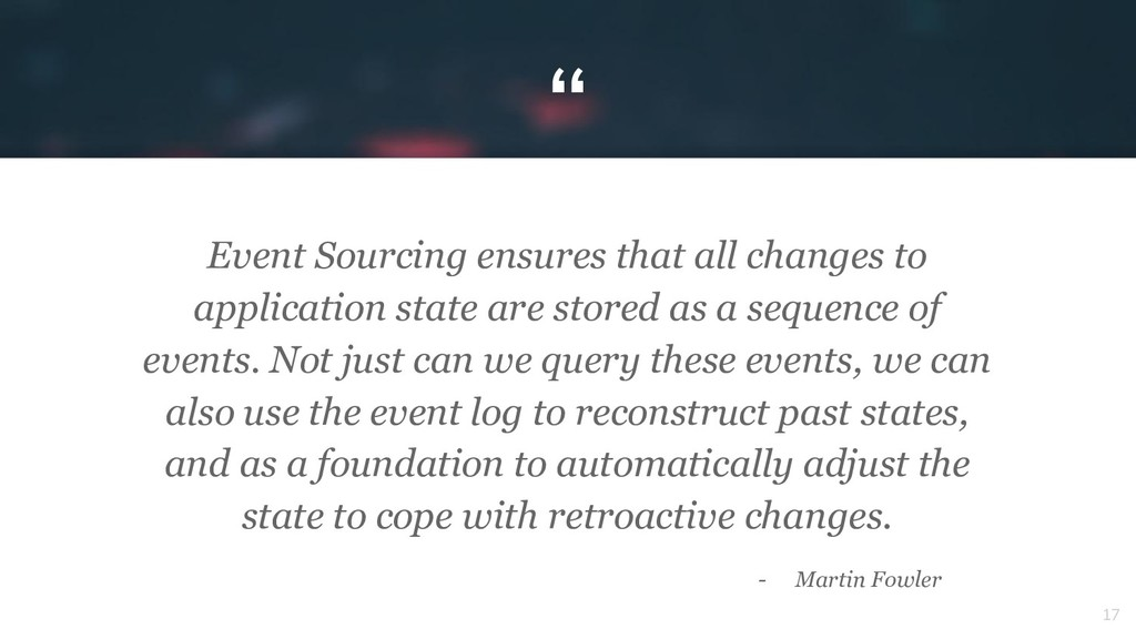 """"""" 17 Event Sourcing ensures that all changes to..."""