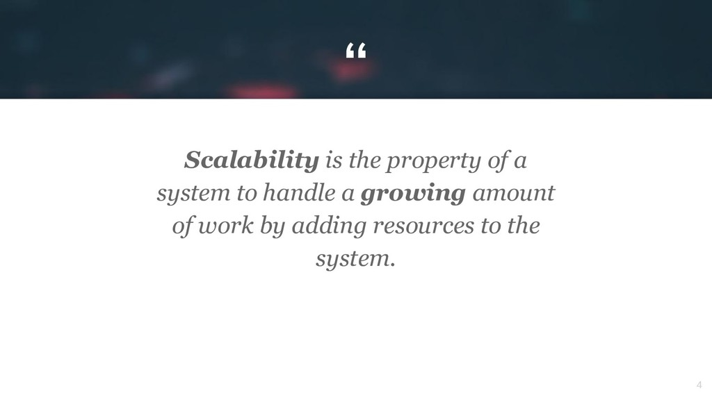 """"""" 4 Scalability is the property of a system to ..."""