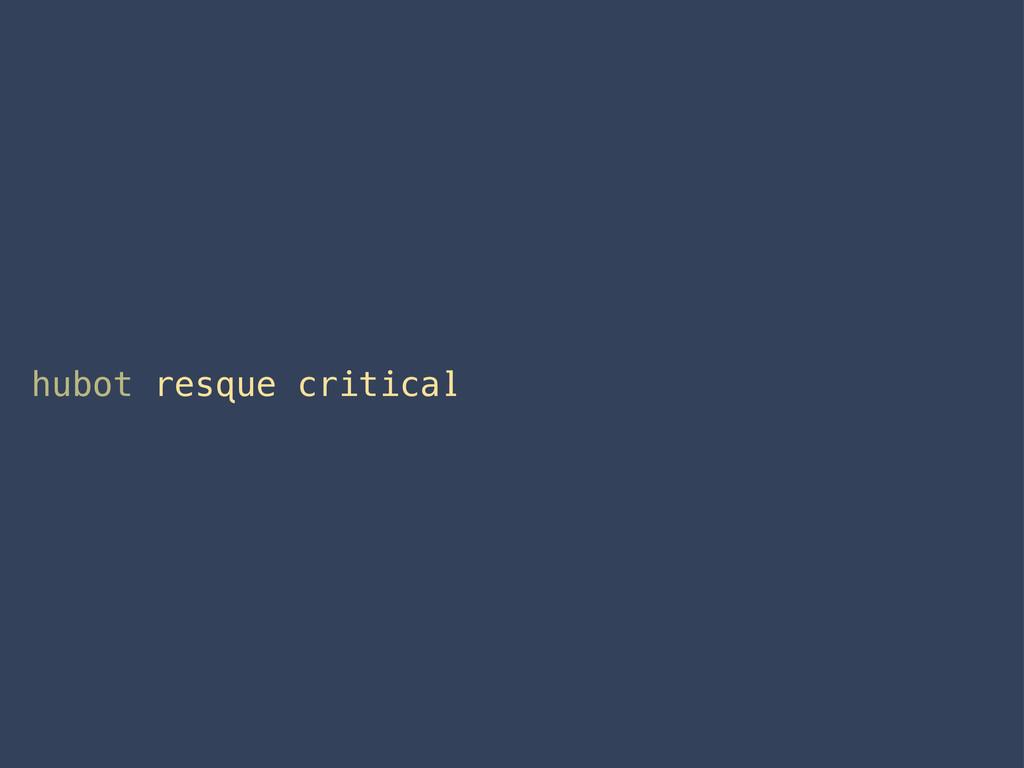 hubot resque critical
