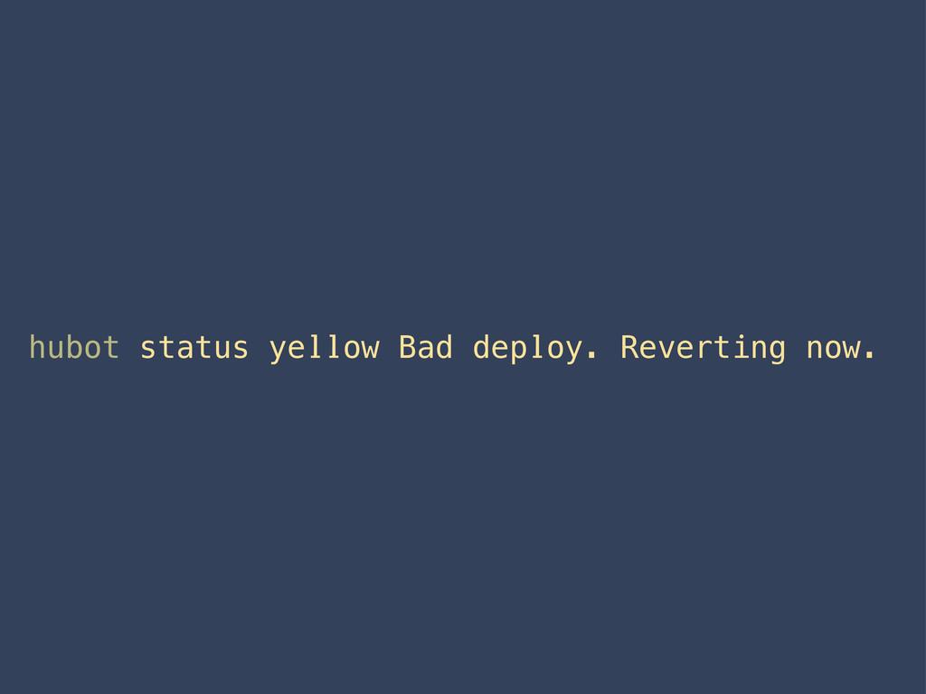 hubot status yellow Bad deploy. Reverting now.