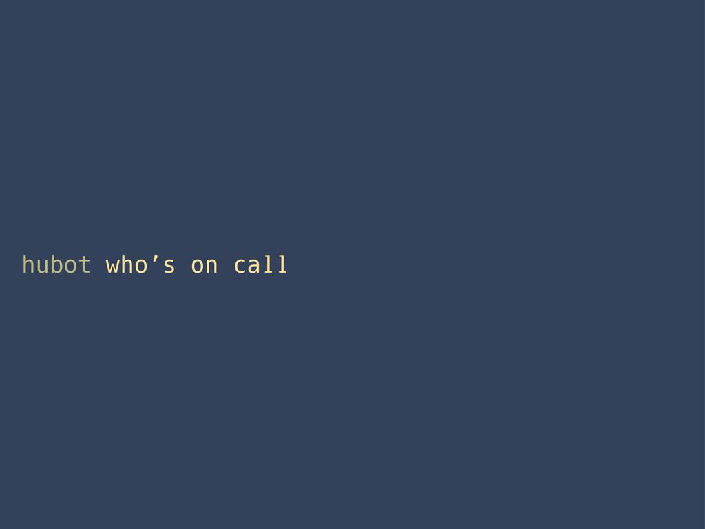 hubot who's on call