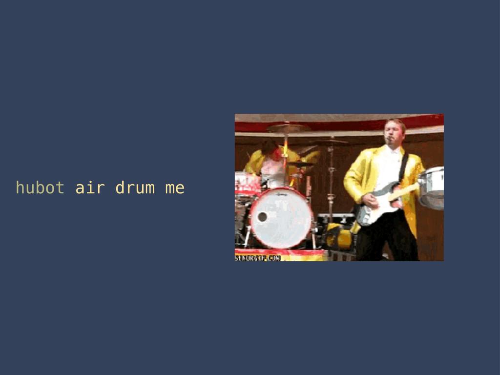 hubot air drum me