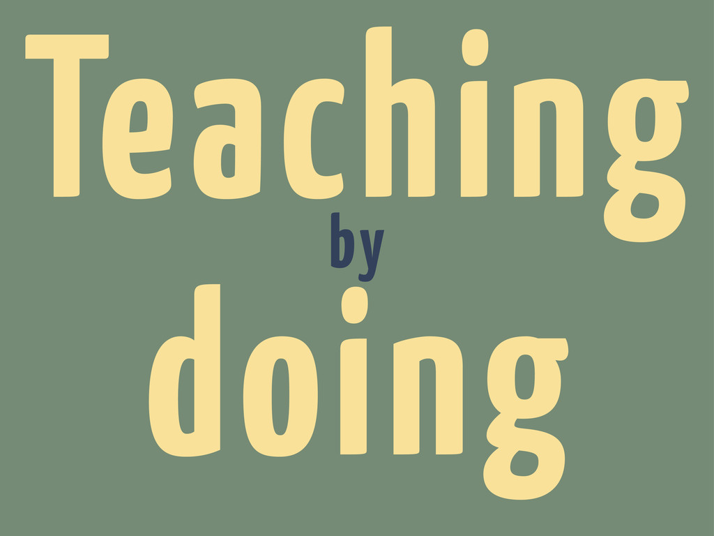 Teaching by doing