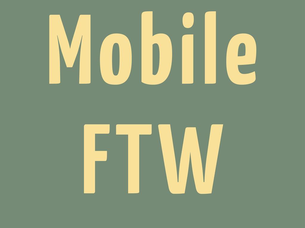 Mobile FTW