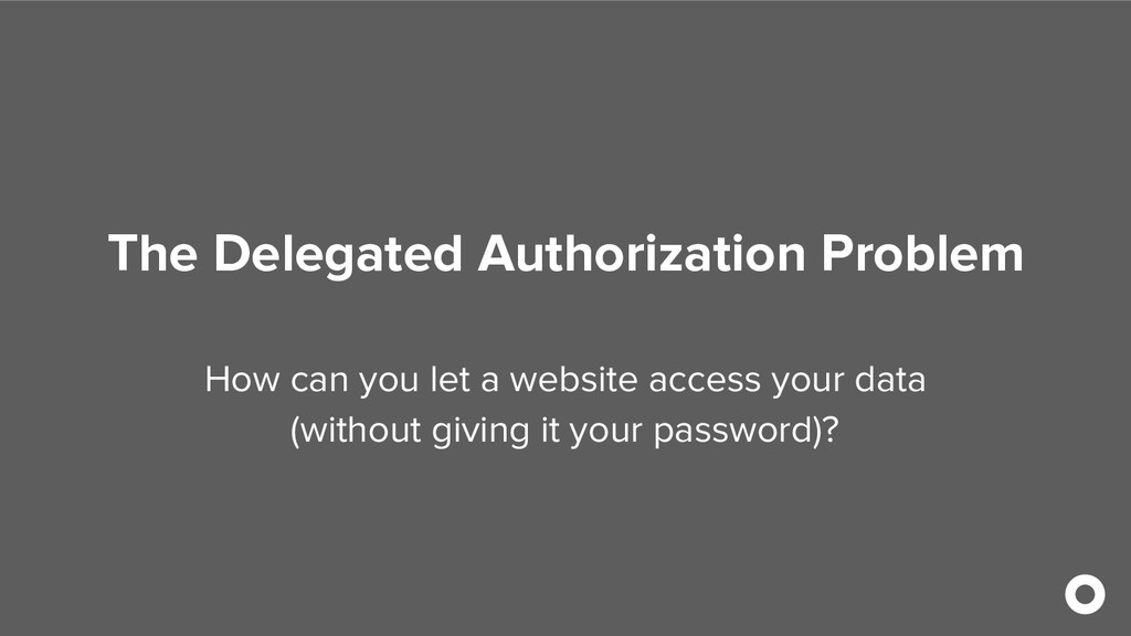 The Delegated Authorization Problem How can you...