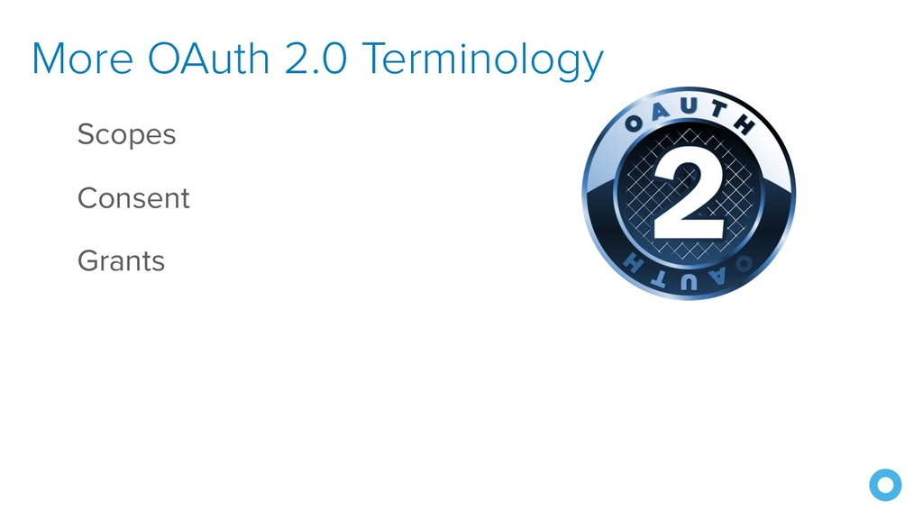 More OAuth 2.0 Terminology Scopes Consent Grants