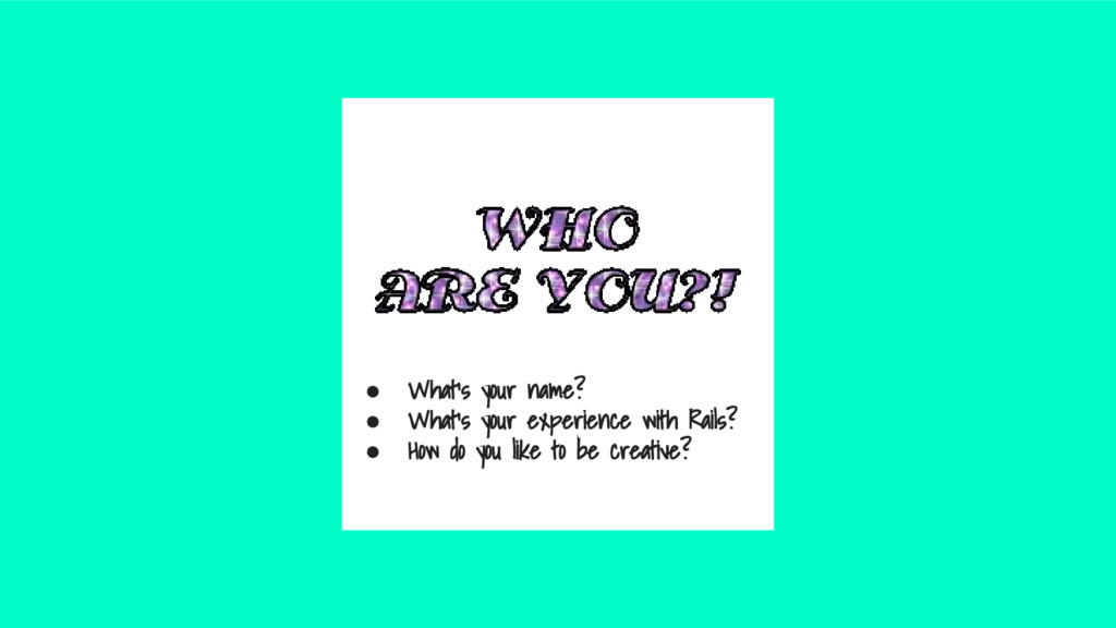 ● What's your name? ● What's your experience wi...
