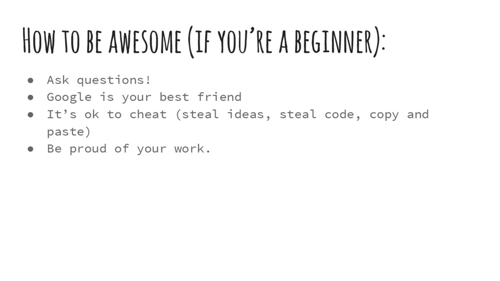 How to be awesome (if you're a beginner): ● Ask...
