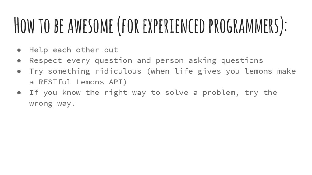 How to be awesome (for experienced programmers)...