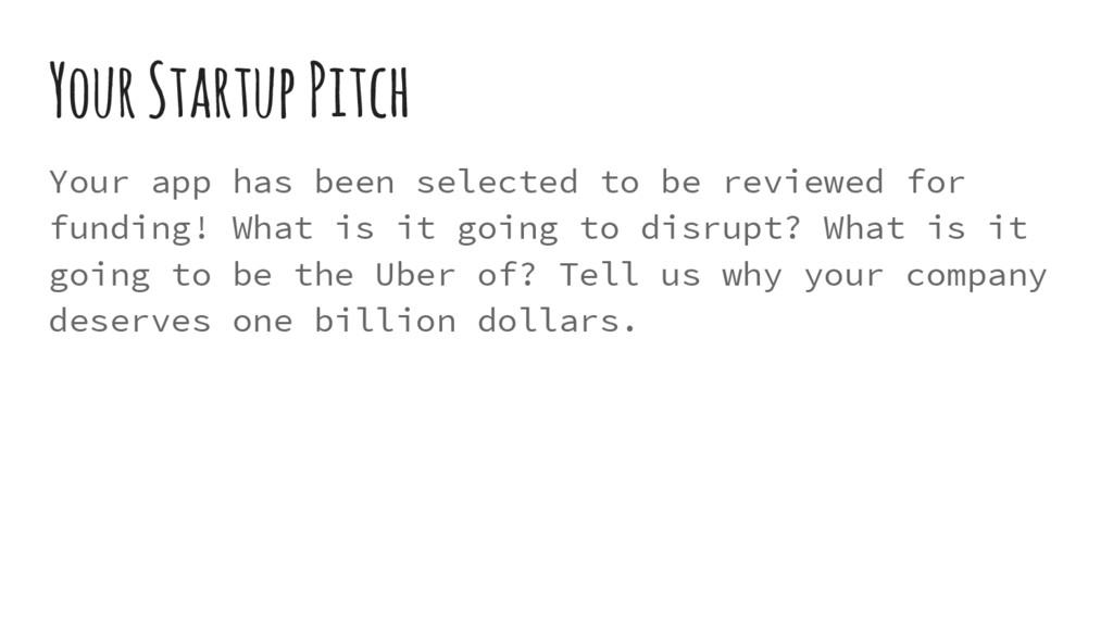 Your Startup Pitch Your app has been selected t...