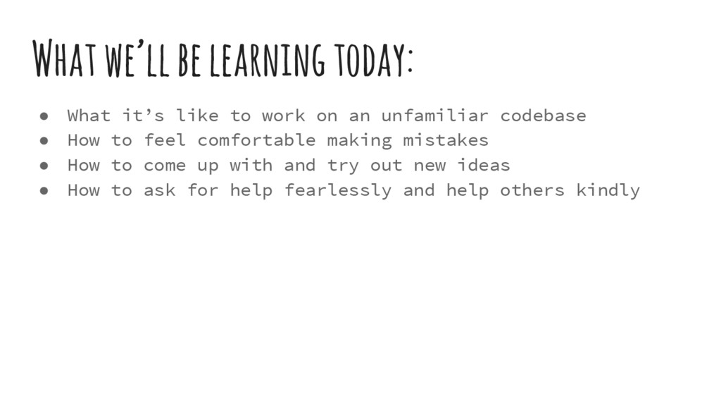 What we'll be learning today: ● What it's like ...