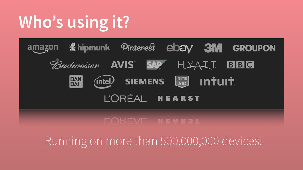Who's using it? Running on more than 500,000,00...