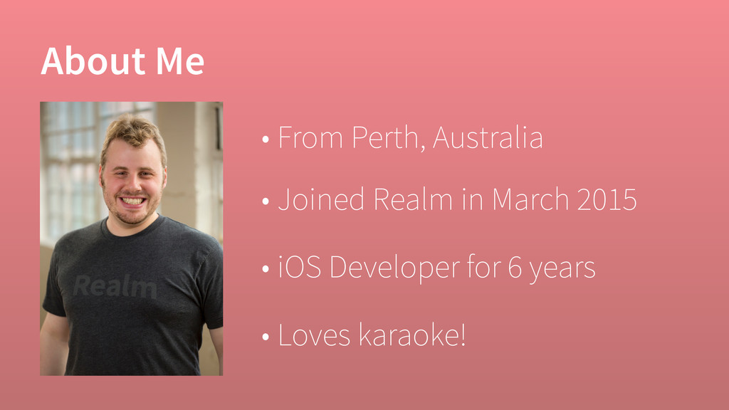 About Me • Joined Realm in March 2015 • From Pe...