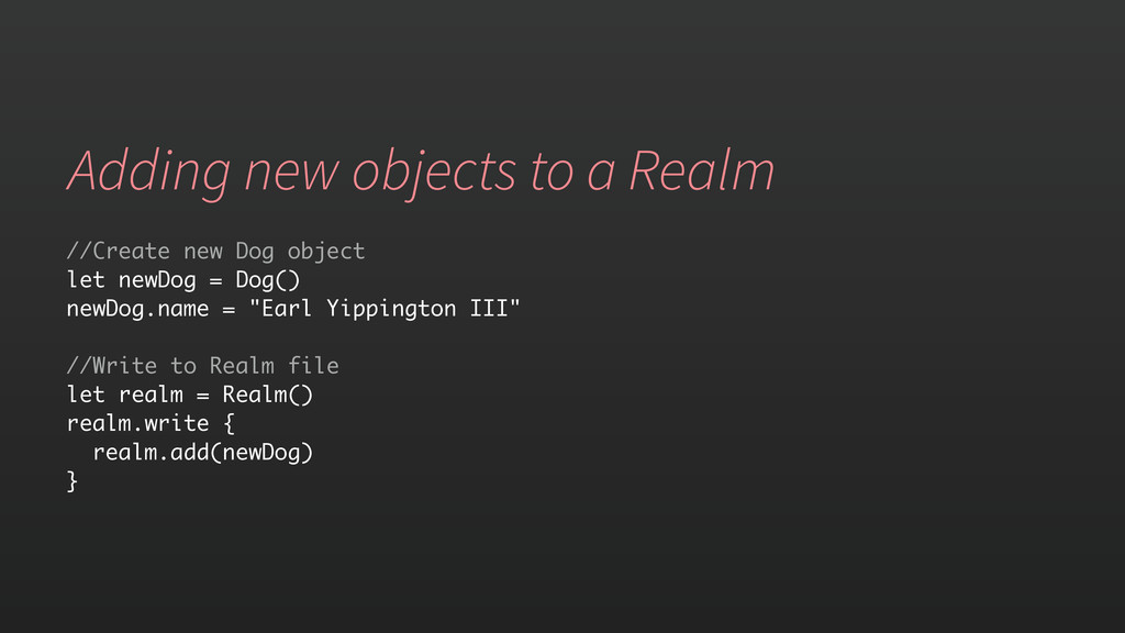 Adding new objects to a Realm //Create new Dog ...