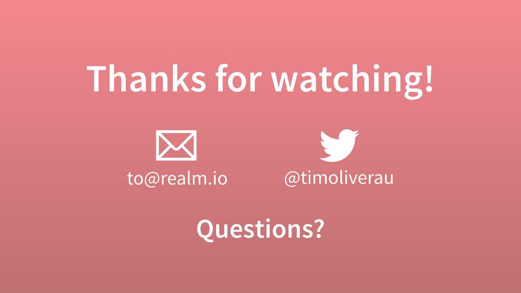 Thanks for watching! to@realm.io @timoliverau Q...
