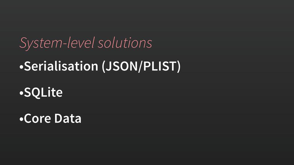 System-level solutions •Serialisation (JSON/PLI...