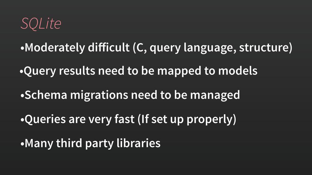 SQLite •Moderately difficult (C, query language,...
