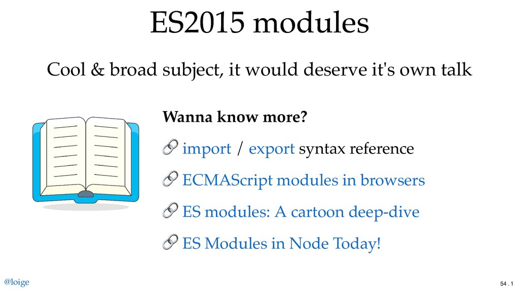 ES2015 modules ES2015 modules Cool & broad subj...
