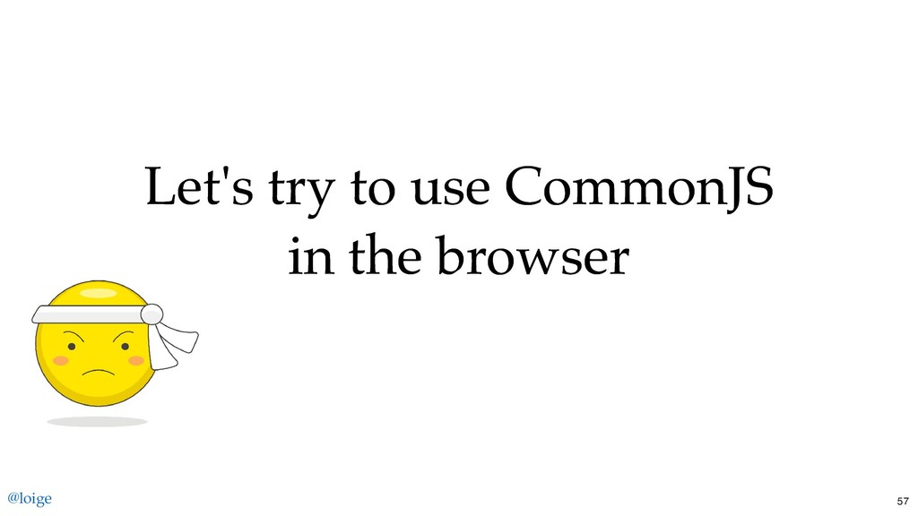 Let's try to use CommonJS Let's try to use Comm...