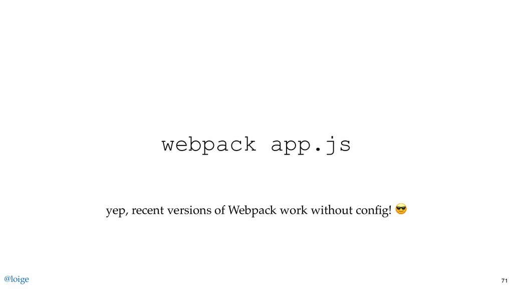 webpack app.js yep, recent versions of Webpack ...