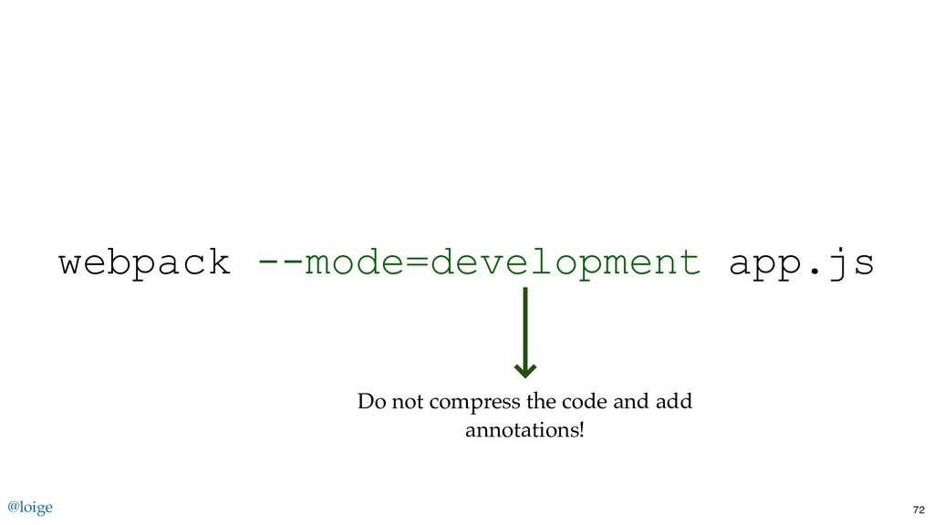 webpack ­­mode=development app.js Do not compre...