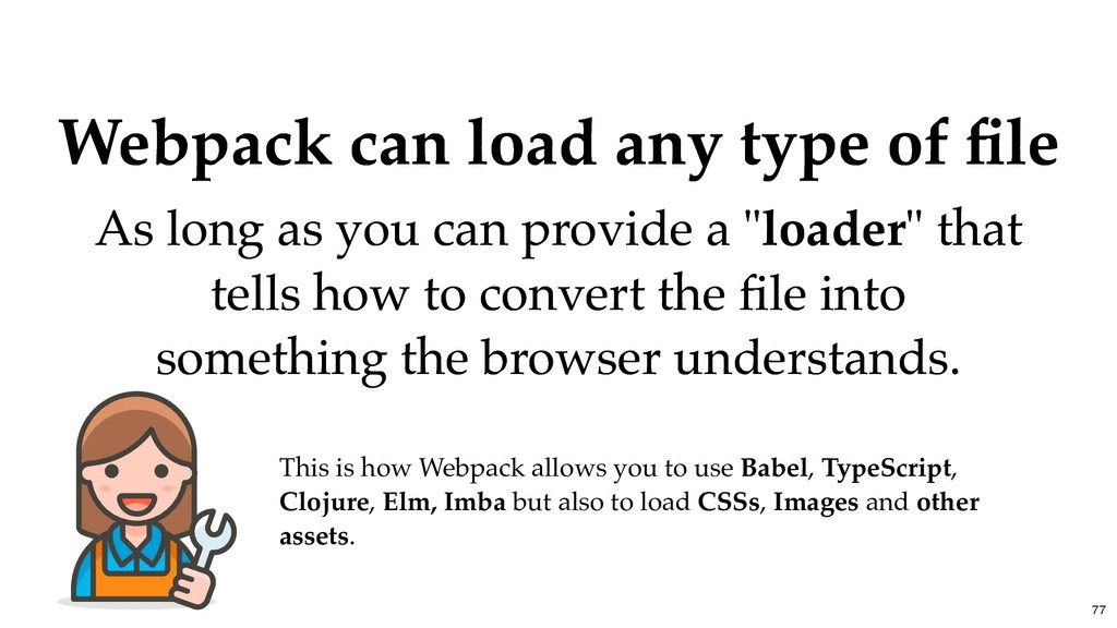 Webpack can load any type of file Webpack can lo...