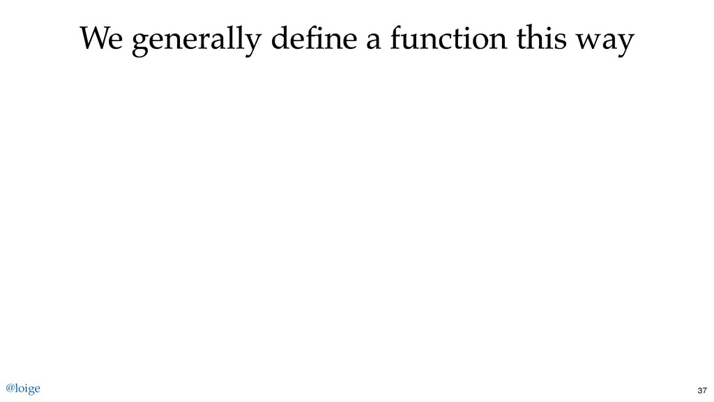We generally define a function this way We gener...
