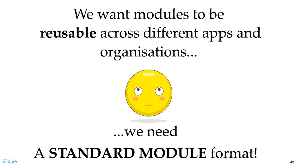 We want modules to be We want modules to be reu...