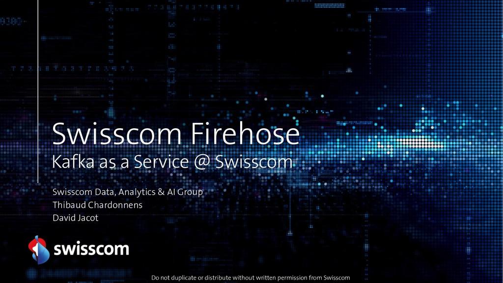 Swisscom Firehose Kafka as a Service @ Swisscom...