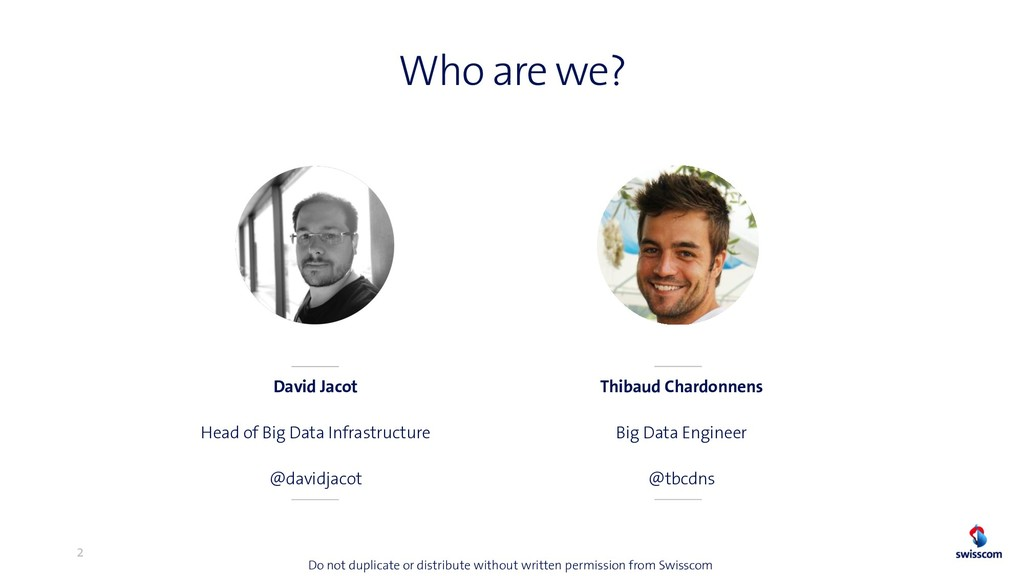 Who are we? David Jacot Head of Big Data Infras...