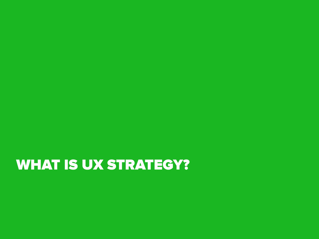 WHAT IS UX STRATEGY?