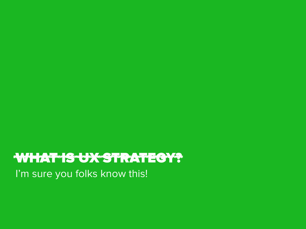 WHAT IS UX STRATEGY? I'm sure you folks know th...