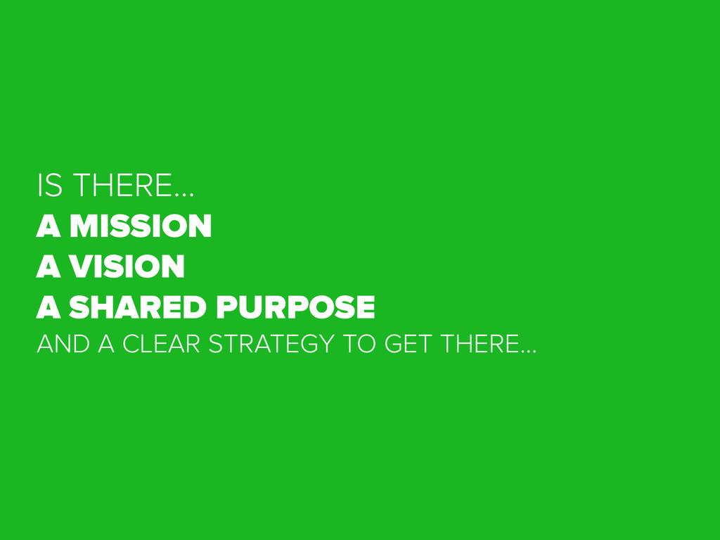 IS THERE… A MISSION A VISION A SHARED PURPOSE A...