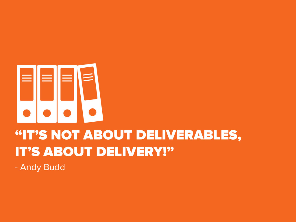 """IT'S NOT ABOUT DELIVERABLES, IT'S ABOUT DELIVE..."