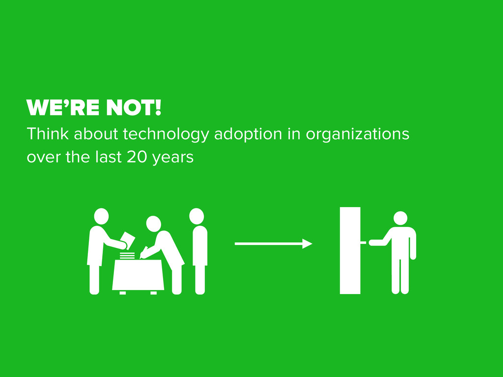 WE'RE NOT! Think about technology adoption in o...