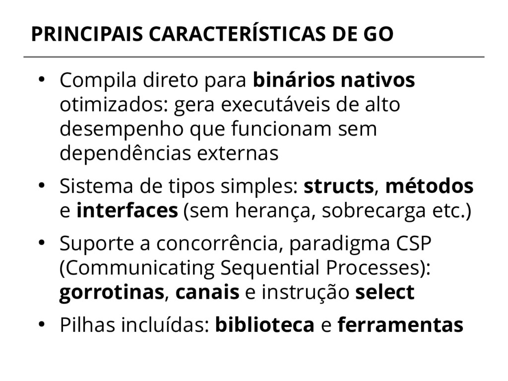 PRINCIPAIS CARACTERÍSTICAS DE GO ● Compila dire...