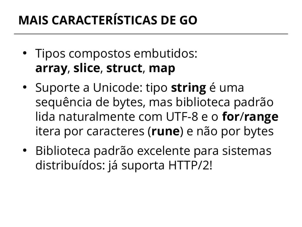 MAIS CARACTERÍSTICAS DE GO ● Tipos compostos em...