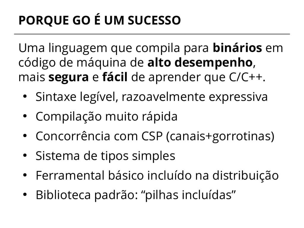 PORQUE GO É UM SUCESSO Uma linguagem que compil...