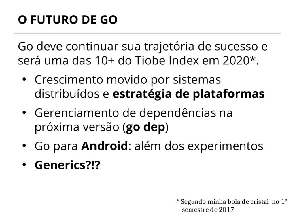 O FUTURO DE GO Go deve continuar sua trajetória...
