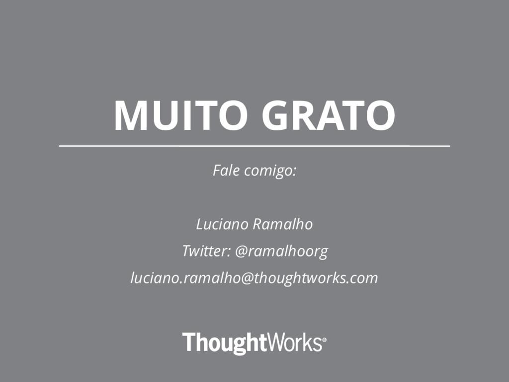 MUITO GRATO Fale comigo: Luciano Ramalho Twitte...