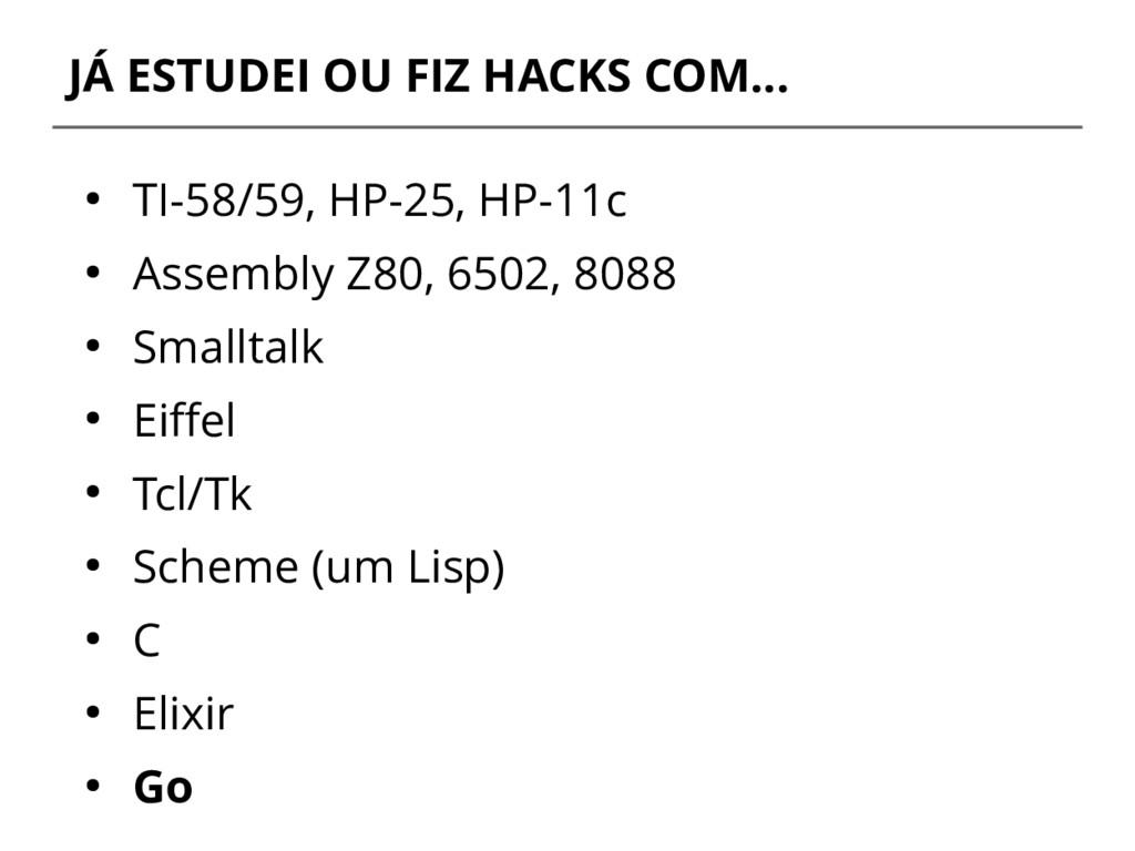 JÁ ESTUDEI OU FIZ HACKS COM... ● TI-58/59, HP-2...